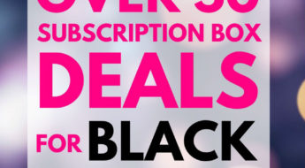 BLACK FRIDAY IS HERE & SO ARE THESE SUBSCRIPTION BOX DEALS!