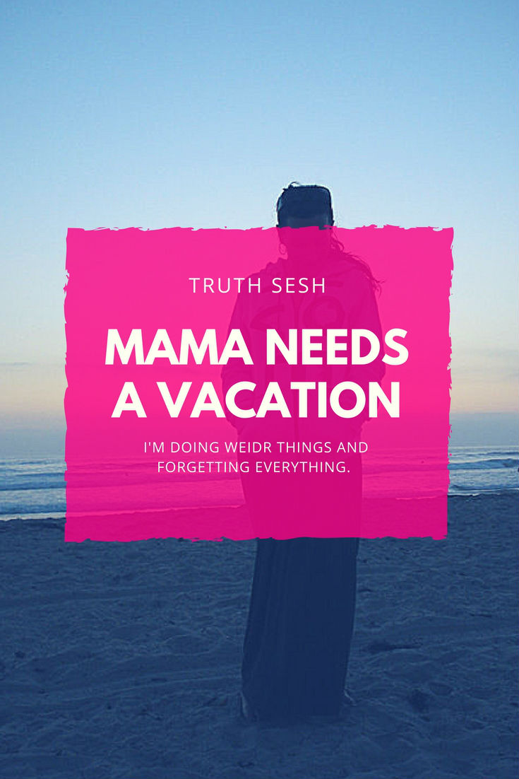 Truth Sesh Tuesday and this Mama needs a vacation