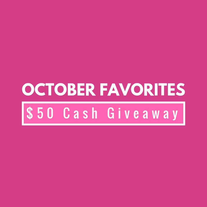 October Favorites 50 Cash Giveaway Heres what Im loving this month